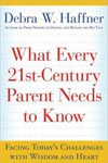 1. What Every 21st Century Parent Needs to Know Facing Today's Challenges with Wisdom and Heart by Debra W. Haffner