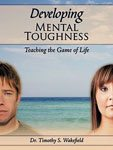 19. Mental Toughness Understanding the Game of Life by Dr. Timothy S. Wakefield