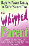 24. The Whipped Parent Hope for Parents Raising an Out-of-Control Teen by Kimberly Abraham, Marney Studaker-Cordner, Katharine O'Dea