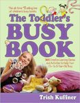 27. The Toddler's Busy Book 365 Creative Games and Activities to Keep Your 1 12- to 3-Year-Old Busy by Trish Kuffner