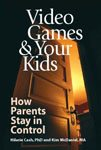 31. Video Games & Your Kids How Parents Stay in Control by Hilarie Cash, Kim Mcdaniel, Ken Lucas