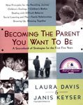 42. Becoming the Parent You Want to Be A Sourcebook of Strategies for the First Five Years by Laura Davis and Janis Keyser