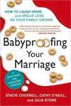 44. Babyproofing Your Marriage How to Laugh More and Argue Less As Your Family Grows by Stacie Cockrell, Cathy O'Neill and Julia Stone