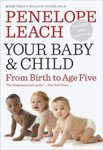 7. Your Baby and Child - From Birth to Age Five by Penelope Leach