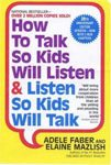 9. How to Talk So Kids Will Listen & Listen So Kids Will Talk by Adele Faber and Elaine Mazlish