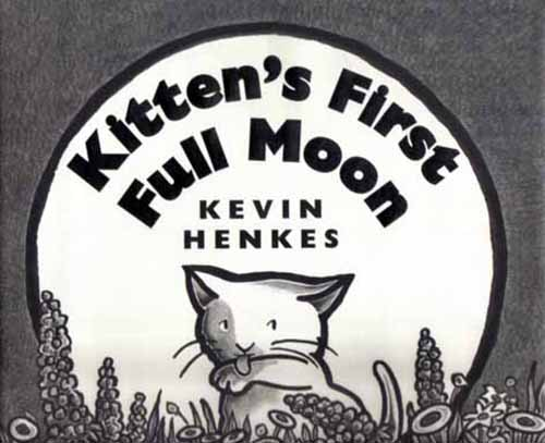 18. Kitten's First Full Moon by Kevin Henkes